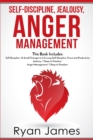 Image for Self-Discipline, Jealousy, Anger Management : 3 Books in One - Self-Discipline: 32 Small Changes to Life Long Self-Discipline and Productivity, ... Freedom, Anger Management: 7 Steps to Freedom