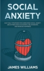 Image for Social Anxiety : Easy Daily Strategies for Overcoming Social Anxiety and Shyness, Build Successful Relationships, and Increase Happiness