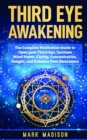 Image for Third Eye Awakening : The Complete Meditation Guide to Open Your Third Eye, Increase Mind Power, Clarity, Concentration, Insight, and Enhance Your Awareness