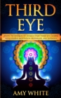 Image for Third Eye : Simple Techniques to Awaken Your Third Eye Chakra With Guided Meditation, Kundalini, and Hypnosis (psychic abilities, spiritual enlightenment)