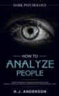 Image for How to Analyze People : Dark Psychology - Secret Techniques to Analyze and Influence Anyone Using Body Language, Human Psychology and Personality Types (Persuasion, NLP)