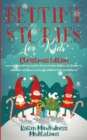 Image for Bedtime Stories for Kids : Christmas Edition - Fun and Calming Christmas Short Stories for Kids, Children and Toddlers to Fall Asleep Fast! Reduce Anxiety, Develop Inner Peace and Happiness