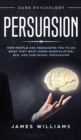 Image for Persuasion : Dark Psychology - How People are Influencing You to do What They Want Using Manipulation, NLP, and Subliminal Persuasion