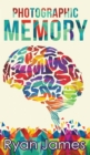 Image for Photographic Memory : Simple, Proven Methods to Remembering Anything Faster, Longer, Better (Accelerated Learning Series) (Volume 1)