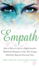 Image for Empath : How to Thrive in Life as a Highly Sensitive - Meditation Techniques to Clear Your Energy, Shield Your Body and Overcome Fears (Empath Series) (Volume 2)