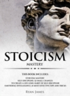 Image for Stoicism : 3 Manuscripts - Mastering the Stoic Way of Life, 32 Small Changes to Create a Life Long Habit of Self-Discipline, 21 Tips and Tricks on Improving Emotional Intelligence