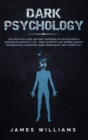 Image for Dark Psychology : The Practical Uses and Best Defenses of Psychological Warfare in Everyday Life - How to Detect and Defend Against Manipulation, Deception, Dark Persuasion, and Covert NLP