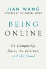 Image for Being online  : on computing, data, the Internet, and the cloud