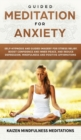 Image for Guided Meditation for Anxiety : Self-Hypnosis and Guided Imagery for Stress Relief, Boost Confidence and Inner Peace, and Reduce Depression with Mindfulness and Positive Affirmations