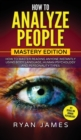 Image for How to Analyze People : Mastery Edition - How to Master Reading Anyone Instantly Using Body Language, Human Psychology and Personality Types (How to Analyze People Series) (Volume 2)