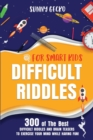 Image for Difficult Riddles for Smart Kids : 300 of The Best Difficult Riddles and Brain Teasers to Exercise Your Mind While Having Fun! (Books for Smart Kids)