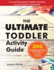 Image for The Ultimate Toddler Activity Guide : Fun & Educational Toddler Activities to do at Home or Preschool