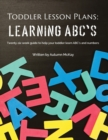 Image for Toddler Lesson Plans - Learning ABC's : Twenty-six week guide to help your toddler learn ABC's and numbers