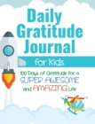 Image for Daily Gratitude Journal for Kids : 100 Days of Gratitude for a Super Awesome and Amazing Life