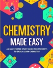 Image for Chemistry Made Easy : An Illustrated Study Guide For Students To Easily Learn Chemistry