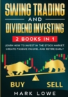 Image for Swing Trading : and Dividend Investing: 2 Books Compilation - Learn How to Invest in The Stock Market, Create Passive Income, and Retire Early