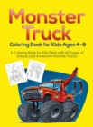 Image for Monster Truck Coloring Book for Kids Ages 4-8 : A Coloring Book for Kids Filled with 60 Pages of Unique and Awesome Monster Trucks!