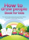 Image for How To Draw People Book For Kids : A Fun and Cute Step-by-Step Drawing Guide for Kids to Learn How to Draw People, Faces, Poses