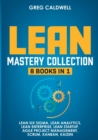 Image for Lean Mastery : 8 Books in 1 - Master Lean Six Sigma & Build a Lean Enterprise, Accelerate Tasks with Scrum and Agile Project Management, Optimize with Kanban, and Adopt The Kaizen Mindset