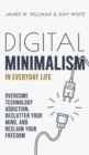 Image for Digital Minimalism in Everyday Life : Overcome Technology Addiction, Declutter Your Mind, and Reclaim Your Freedom (Mindfulness and Minimalism)