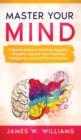 Image for Master Your Mind : 11 Mental Hacks to Eliminate Negative Thoughts, Improve Your Emotional Intelligence, and End Procrastination