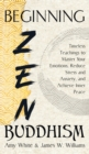 Image for Beginning Zen Buddhism : Timeless Teachings to Master Your Emotions, Reduce Stress and Anxiety, and Achieve Inner Peace