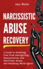 Image for Narcissistic Abuse Recovery : A Guide to Breaking Free from Gaslighting, Manipulation, and Emotional Abuse, and Becoming Whole Again