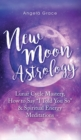 Image for New Moon Astrology : Lunar Cycle Mastery, How to Say I Told You So & Spiritual Energy Meditations