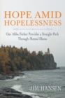 Image for Hope Amid Hopelessness : Our Abba Father Provides a Straight Path Through Mental Illness