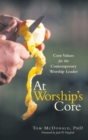 Image for At Worship's Core : Core Values for the Contemporary Worship Leader