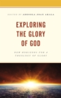 Image for Exploring the glory of God  : new horizons for a theology of glory