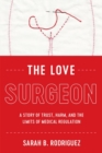 Image for The Love Surgeon : A Story of Trust, Harm, and the Limits of Medical Regulation