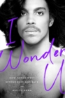 Image for I Wonder U : How Prince Went beyond Race and Back