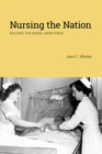 Image for Nursing the Nation : Building the Nurse Labor Force