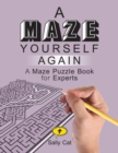 Image for A Maze Yourself Again : A Maze Puzzle Book for Experts