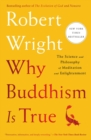 Image for Why Buddhism is true  : the science and philosophy of meditation and enlightenment