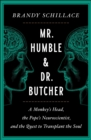 Image for Mr. Humble and Dr. Butcher  : a monkey's head, the Pope's neuroscientist, and the quest to transplant the soul