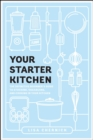Image for Your starter kitchen  : the definitive beginner's guide to stocking, organizing, and cooking in your kitchen