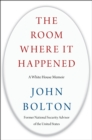 Image for The Room Where It Happened : A White House Memoir