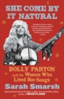 Image for She Come By It Natural : Dolly Parton and the Women Who Lived Her Songs