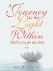 Image for A Journey to the Light Within : Meditation for the Soul
