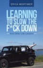 Image for Learning to Slow the F*Ck Down : And Other Life Lessons