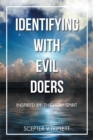 Image for Identifying with Evil Doers : Inspired By: The Holy Spirit