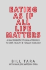 Image for Eating as If All Life Matters : A Macrobiotic Vegan Approach to Diet, Health and Human Ecology