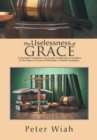 Image for The Uselessness of Grace : A Dissertation Submitted to the Faculty of Philosophy in Candidacy for the Degree of Doctor of Philosophy in Christian Apologetics