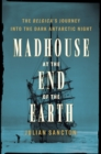 Image for Madhouse at the End of the Earth