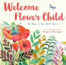 Image for Welcome Flower Child : The Magic of Your Birth Flower