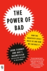 Image for The Power of Bad : How the Negativity Effect Rules Us and How We Can Rule It