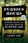 Image for Furious Hours : Murder, Fraud, and the Last Trial of Harper Lee