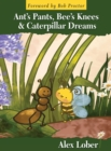 Image for Ant's Pants, Bee's Knees & Caterpillar Dreams